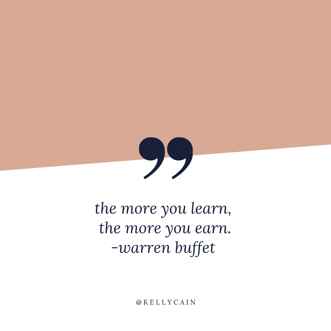 the more you learn the more you earn | inspirational quotes | kellycain.com