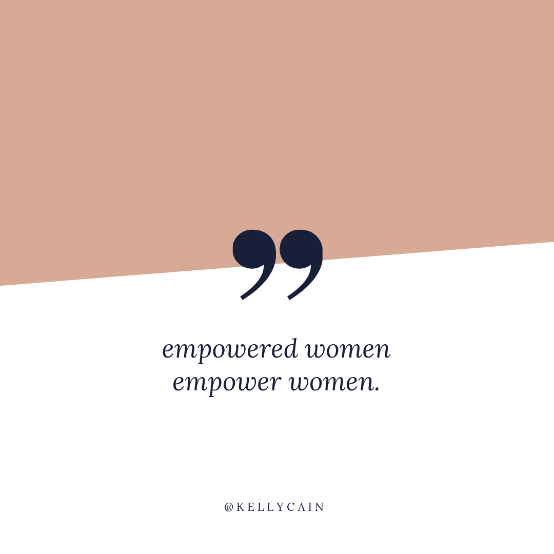empowered women, empower women | inspirational quotes | kellycain.com