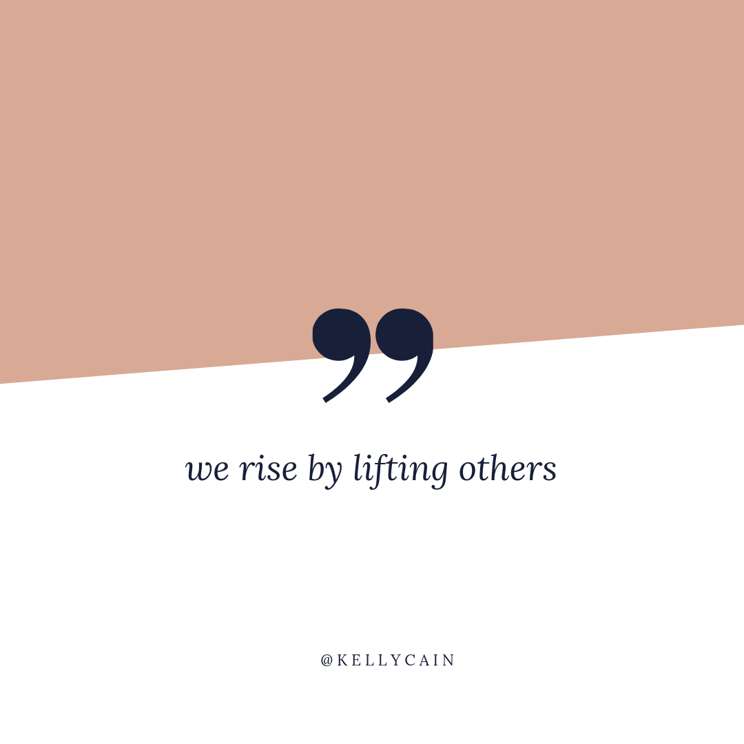 we rise by lifting others | inspirational quotes | kellycain.com
