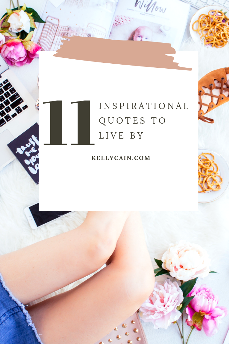 11 inspirational quotes to live by | kellycain.com