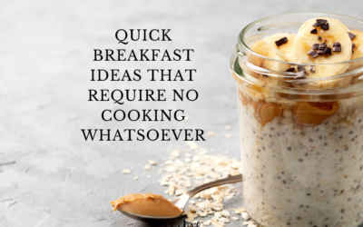 Quick Breakfast Ideas that Require No Cooking Whatsoever